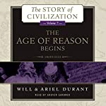 The Age of Reason Begins: A History of European Civilization in the Period of Shakespeare, Bacon, Montaigne, Rembrandt, Galileo, and Descartes: 1558 - 1648: The Story of Civilization, Book 7 | Will Durant,Ariel Durant
