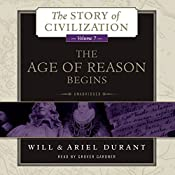 The Age of Reason Begins: A History of European Civilization in the Period of Shakespeare, Bacon, Montaigne, Rembrandt, Galileo, and Descartes: 1558 - 1648: The Story of Civilization, Book 7 | [Will Durant, Ariel Durant]