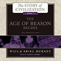 The Age of Reason Begins: A History of European Civilization in the Period of Shakespeare, Bacon, Montaigne, Rembrandt, Galileo, and Descartes: 1558 - 1648: The Story of Civilization, Book 7 (       UNABRIDGED) by Will Durant, Ariel Durant Narrated by Grover Gardner