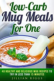 Low-Carb Mug Meals for One: 40 Healthy and Delicious Mug Recipes to Try in Less than 15 Minutes (Meals for Busy People)