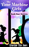 The Time Machine Girls: Book One: Secrets (English Edition)