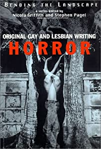 Bending the Landscape: Horror - Original Gay and Lesbian Writing by Nicola Griffith and Stephen Pagel