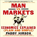 Man vs. Markets: Economics Explained (Plain and Simple) Audiobook by Paddy Hirsch Narrated by Dean Sluyter