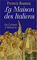 LA MAISON DES ITALIENS. Les castrats à Versailles