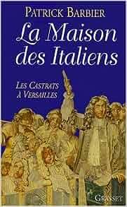 La maison des italiens les castrats a versailles french edition patrick b - Maison patrick barbier ...