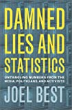 Damned Lies and Statistics: Untangling Numbers from the Media, Politicians, and Activists (0520228650) by Best, Joel