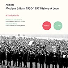 Modern Britain 1930-1997 History A Level Series: Audio Tutorials for those Studying and Teaching Modern Britain 1930-1997 Audiobook by Eric Evans, Michael Wells Narrated by Penny Andrews, Andrew Cresswell