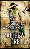Matthew Reilly The Five Greatest Warriors (Jack West Junior 3)
