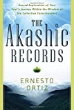 The Akashic Records: Sacred Exploration of Your Souls Journey Within the Wisdom of the Collective Consciousness
