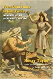 From Lead Mines to Gold Fields: Memories of an Incredibly Long Life (0803294611) by Taylor, Henry