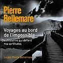 Voyages au bord de l'impossible 1 | Livre audio Auteur(s) : Pierre Bellemare, Jean-Marc Epinoux Narrateur(s) : Pierre Bellemare