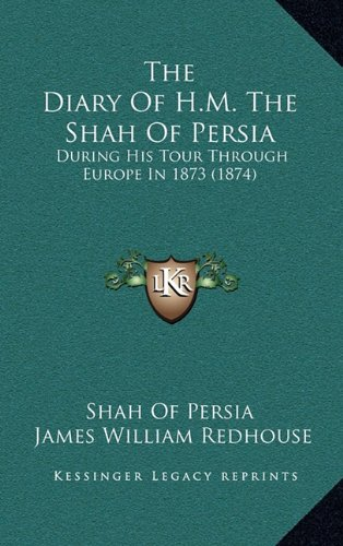 The Diary of H.M. the Shah of Persia: During His Tour Through Europe in 1873 (1874)