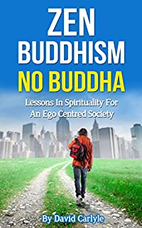 (FREE on 11/1) Zen Buddhism - No Buddha: Lessons In Spirituality For An Ego Centered Society by David Carlyle - http://eBooksHabit.com