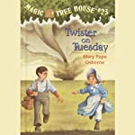 Magic Tree House, Book 23: Twister on Tuesday (       UNABRIDGED) by Mary Pope Osborne Narrated by Mary Pope Osborne