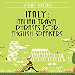 Italy: Italian Travel Phrases for English Speakers: The Most Useful 1.000 Phrases to Get Around When Traveling in Italy | Sarah Retter
