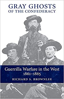 gray ghosts of the confederacy guerrilla Gray ghosts of the confederacy: guerrilla warfare in the west, 1861- - 1865 paperback books- buy gray ghosts of the confederacy: guerrilla warfare in the west, 1861- - 1865 books online at lowest price with rating & reviews , free shipping, cod .