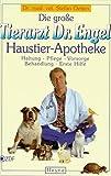 Die große Tierarzt Dr. Engel Haustier- Apotheke. Haltung, Pflege, Vorsorge, Behandlung, Erste Hilfe.