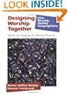 Designing Worship Together: Models And Strategies For Worship Planning (Vital Worship, Healthy Congregations)
