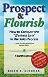 "Prospect & Flourish: How to Conquer the ""Weakest Link"" in the Sales Process (a guide for sales professionals and job seekers)"