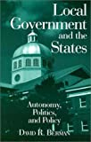 Local Governments and the States: Autonomy, Politics, and Policy