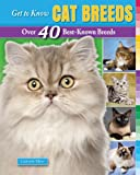 Gabriele Metz Get to Know Cat Breeds: Over 40 Best-Known Breeds (Get to Know Cat, Dog, and Horse Breeds)