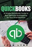 img - for Quickbooks: A Simple QuickBooks Guide to Best Optimize Bookkeeping for Your Small Business (Quickbooks, Bookkeeping, Quickbooks Online, Quickbooks ... Business Accounting, Quickbooks Bookkeeping) book / textbook / text book