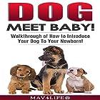 Dog Meet Baby!: Walkthrough of How to Introduce Your Dog to Your Newborn! Hörbuch von  Mav4Life Gesprochen von: Millian Quinteros