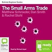 The Small Arms Trade: Bolinda Beginner Guides | [Matthew Schroeder, Dan Smith, Rachel Stohl]