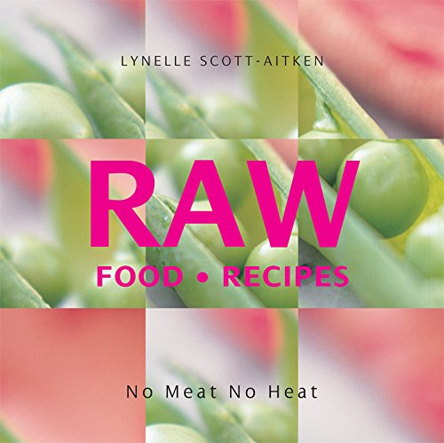 RAW Food Recipes: No Meat, No Heat by Lynelle Scott-Aitken
