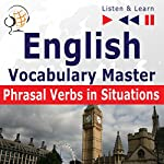 English - Vocabulary Master: Phrasal Verbs in Situations - For Intermediate / Advanced Learners - Proficiency Level B2-C1 (Listen & Learn) | Dorota Guzik