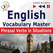 English - Vocabulary Master: Phrasal Verbs in Situations - For Intermediate / Advanced Learners - Proficiency Level B2-C1 (Listen & Learn) | Dorota Guzik