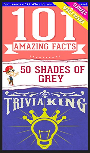 G Whiz - Fifty Shades of Grey - 101 Amazing Facts & Trivia King!: Fun Facts and Trivia Tidbits Quiz Game Books (GWhizBooks.com) (English Edition)