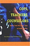 img - for Cops, Teachers, Counselors: Stories from the Front Lines of Public Service: 1st (First) Edition book / textbook / text book