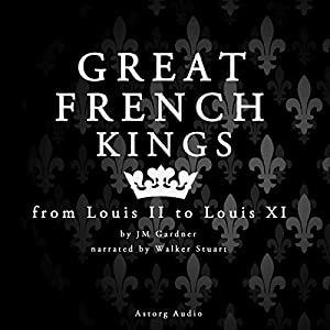 Great French Kings: from Louis II to Louis XI Audiobook