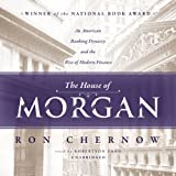 img - for The House of Morgan: An American Banking Dynasty and the Rise of Modern Finance book / textbook / text book