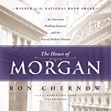 The House of Morgan: An American Banking Dynasty and the Rise of Modern Finance (       UNABRIDGED) by Ron Chernow Narrated by Robertson Dean