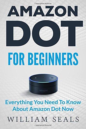 amazon-dot-amazon-dot-for-beginners-everything-you-need-to-know-about-amazon-dot-now-amazon-dot-user