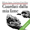 Guardati dalla mia fame Hörbuch von Milena Agus, Luciana Castellina Gesprochen von: Silvia Luzzi, Eliana Lupo