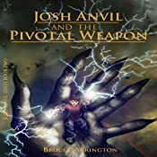 Josh Anvil and the Pivotal Weapon: Josh Anvil Series, Book 2 | Bruce E Arrington