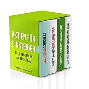 Aktien für Einsteiger: Geld verdienen an der Börse - 4 Bücher in einem Sammelband