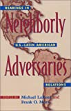 Neighborly Adversaries: Readings in U.S.DLatin American Relations