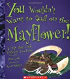 You Wouldn't Want to Sail on the Mayflower!: A Trip That Took Entirely Too Long (053112391X) by Cook, Peter