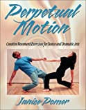 Perpetual motion : creative movement exercises for dance and dramatic arts /