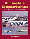 John K. Morton Arrivals and Departures: North American Airlines 1990-2000