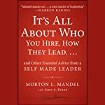 It's All About Who You Hire, How They Lead . . . and Other Essential Advice from a Self-Made Leader | Morton Mandel,John A. Byrne
