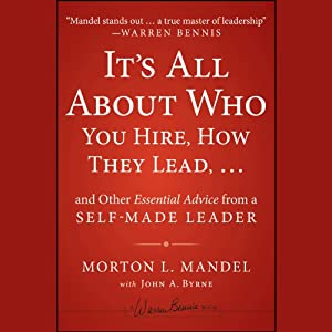 It's All About Who You Hire, How They Lead . . . and Other Essential Advice from a Self-Made Leader Audiobook