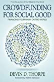 img - for Crowdfunding for Social Good: Financing Your Mark on the World book / textbook / text book