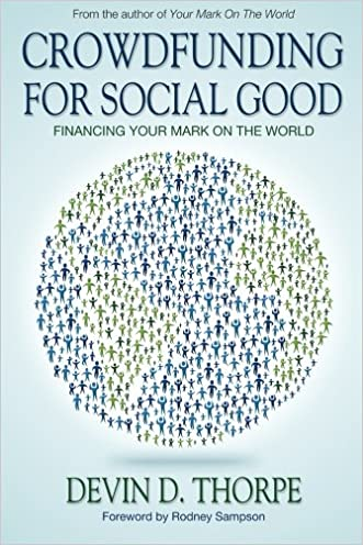 Crowdfunding for Social Good: Financing Your Mark on the World written by Devin D. Thorpe