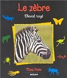 echange, troc Christine Denis-Huot, Michel Denis-Huot - Le Zèbre, cheval rayé