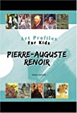 Pierre-Auguste Renoir (Art Profiles for Kids)